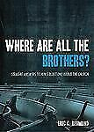 Where Are All the Brothers? : Straight Answers to Men's Questions about the...