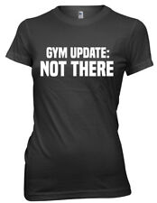 Gym Update: Not There Women Ladies Funny T-shirt