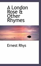 London Rose & Other Rhymes: By Ernest Rhys