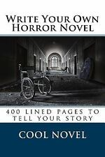 Write Your Own Horror Novel : 400 Lined Pages to Tell Your Story by Cool...