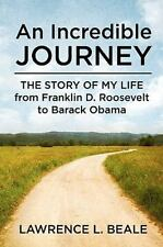 An Incredible Journey : The Story of My Life from Franklin D. Roosevelt to...