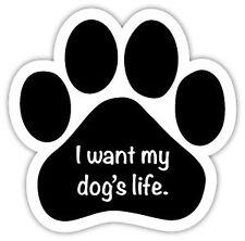 """I WANT MY DOG'S LIFE!"" DOG PAW Car Magnet  QUALITY"