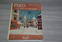 PARIS VU PAR LES PEINTRES / JACQUES WILHELM /  HACHETTE 1961 / C40