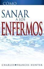 Como Sanar A los Enfermos = Hot to Heal the Sick (Paperback or Softback)
