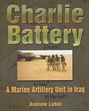 Charlie Battery: A Marine Artillery Unit In Iraq by A. Lubin (USMC 2nd Mar. Div)