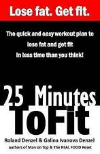 25 Minutes to Fit - The Quick & Easy Workout Plan for losing fat and getting fit
