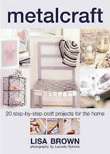 Metalcraft: 20 Step-by-step Craft Projects for the Home, Brown, Lisa, New Book