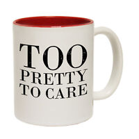 Funny Mugs - Too Pretty To Care - Joke Humour Comedy Sarcasm NOVELTY MUG
