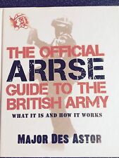 THE OFFICIAL ARRSE GUIDE TO THE BRITISH ARMY - WHAT IT IS AND HOW IT WORKS