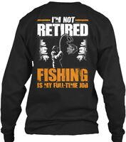 Fishing Im Not Retired V3 - I'm Is My Full-time Gildan Long Sleeve Tee T-Shirt