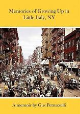 Memories of Growing up in Little Italy, NY by Gus Petruzzelli (2010, Paperback)