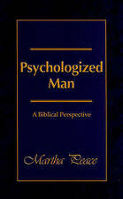 NEW Psychologized Man: A Biblical Perspective by Martha Peace