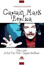Captain Mask Replica. Vita e arte di Don Van Vliet / Captain Beefheart