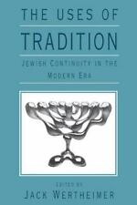 The Uses of Tradition: Jewish Continuity in the Modern Era (Paperback or Softbac