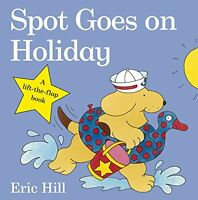 Spot Goes on Holiday by Eric Hill, NEW Book, (Board book) FREE & Fast Delivery