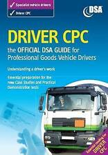 Driver CPC - the Official DSA Guide for Professional Goods Vehicle Drivers 2009,