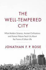The Well-Tempered City: What Modern Science, Ancient Civilizations, and Human Na