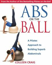 Abs on the ball: a Pilates approach to building superb abdominals by Colleen