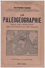 FURON Raymond - LA PALEOGEOGRAPHIE ESSAI SUR L'EVOLUTION DES CONTINENTS - 1941