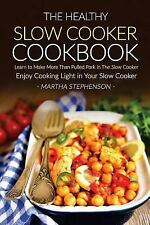The Healthy Slow Cooker Cookbook : Learn to Make More Than Pulled Pork in the...