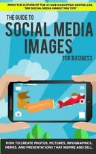 The Guide to Social Media Images for Business How to Produce Ph... 9781500668624