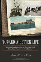 Toward A Better Life: America's New Immigrants in Their Own Words From Ellis Isl