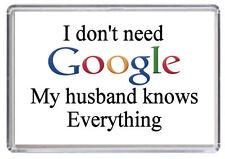 I don't need Google my husband Knows everything Fridge Magnet