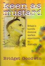 Keen As Mustard: Secret Australian Chemical Warfare Experiments ' Goodwin Bridge