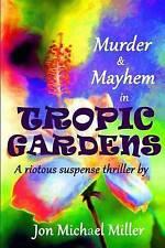 Murder & Mayhem in Tropic Gardens by Miller, Jon Michael -Paperback