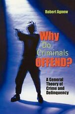 Why Do Criminals Offend? : A General Theory of Crime and Delinquency by...