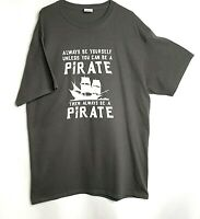 Be A Pirate T Shirt Men's L Gray White Graphics New Ship Ocean