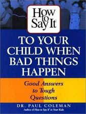 How to Say It to Your Child When Bad Things Happen : Good Answers to Tough Ques…