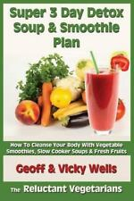 The Reluctant Vegetarians: Super 3 Day Detox Soup and Smoothie Plan : How to...