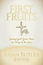 First Fruits : Giving God Your Best 365 Days of the Year: By Butler, Susan