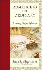 Romancing the Ordinary: A Year of Simple Splendor by Sarah Ban Breathnach