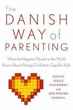 The Danish Way of Parenting : What the Happiest People in the World Know...