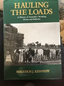 Hauling the Loads A History of Australia's Working Horses and Bullocks M Kennedy