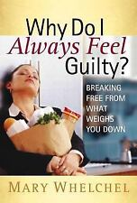 Why Do I Always Feel Guilty?: Breaking Free from What Weighs You Down, Whelchel,