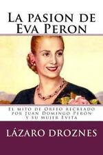 Miradas Sobre el Peronismo: La Pasion de Eva Peron : El Mito de Orfeo...