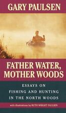 Father Water, Mother Woods: Essays on Fishing and Hunting in the North Woods (L