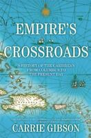 Empire's Crossroads: A History of the Caribbean from Columbus to the Present Da