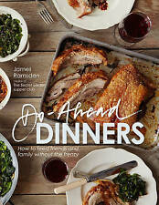 Do-ahead Dinners: How to Feed Friends and Family without the Frenzy by James...
