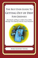 The Best Ever Guide to Getting Out of Debt For Greenies: Hundreds of Ways to Dit