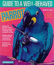 M. Athan:  Guide to a Well-Behaved Parrot - dealing with most common problems