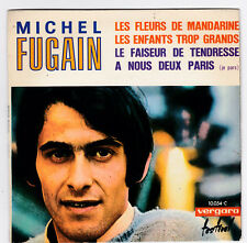 EP 45 TOURS MICHEL FUGAIN LES FLEURS DE MANDARINE made ESPAGNE FESTIVAL 10054 C