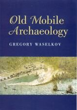 Old Mobile Archaeology.  by Gregory Waselkov