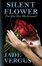 Silent Flower : Can You Hear the Screams? by Jade Vergus (2013, Paperback)