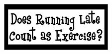 Does Running Late Count As Exercise, Magnet for Fridge or Car...New!! Great Gift