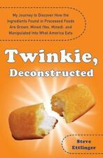 Twinkie, Deconstructed : My Journey to Discover How the Ingredients Found in...
