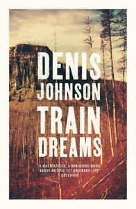 Train Dreams by Denis Johnson Book The Cheap Fast Free Post